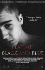 Beat me black and blue by TheKeyRevolves