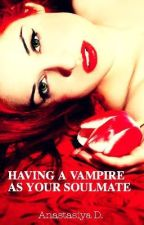 Having a Vampire as Your Soulmate by xxlovetowritexx