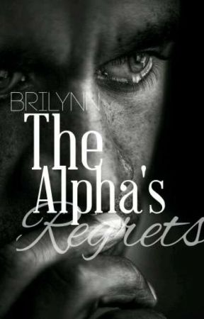 The Alpha's Regrets  by BriLynnbooks
