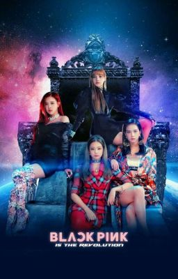 Đọc truyện • BLACKPINK • BlackPink Is The Revolution