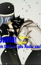 [GruVia] Juvia! Em thật sự yêu Nastu sao? [L.L.T] by Trinh_Lyka