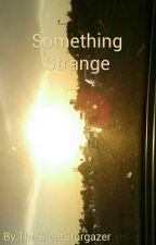 Something Strange by TheSilentStargazer