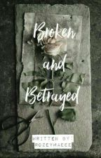 Broken and Betrayed by rozeymaeee