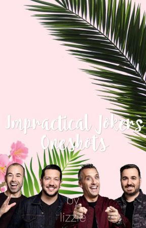 Impractical Jokers Oneshots  by BrianQuinnObsession