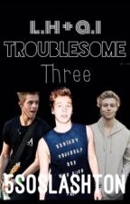 Troublesome Three(Lashton) by 5SOSLashton