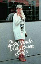 Buscando Un Buen Beso. [PRÓXIMAMENTE] by EmyliGMH