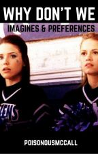 WHY DON'T WE ~ Imagines and Preferences by poisonousmccall