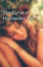 The Curse of Highlander Isle by GmTheWanted
