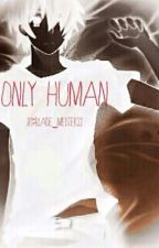 Only Human by Blade_Meister22