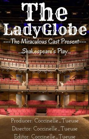 The LadyGlobe - Miraculous + Shakespeare [ON HOLD] by Coccinelle_Tueuse