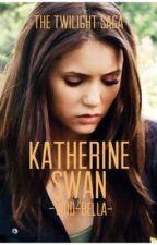 •Katherine Swan• •Twilight• {Edward Cullen} •Bella Swans Twin• by -VOID-BELLA-