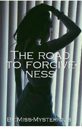 The Road To Forgiveness. by Miss-Mysterious1