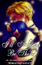 I'll Always Be There (A Miraculous Ladybug Fanfiction) by SweetAgreste313