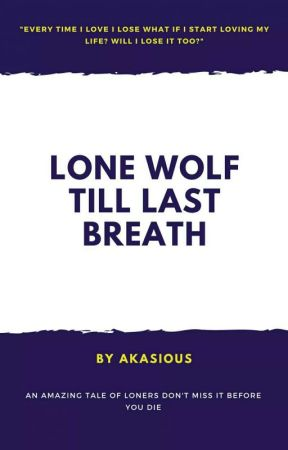 Lone Wolf Till Last Breath (Published) by TheAkasious