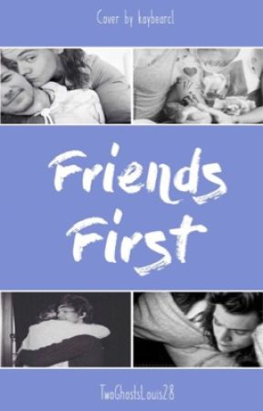 Friends First. by TwoGhostsLouis28