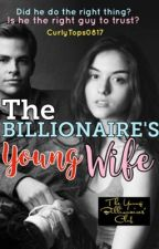THE BILLIONAIRE'S YOUNG WIFE #Wattys2018 by curlytops0817