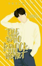 The Man Who Knock Her Heart by itsmedryans