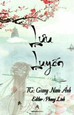 [BHTT - EDIT - HOÀN] Lưu Luyến - Giang Nam Ảnh by phonglinhak