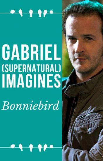 Gabriel Imagines - Bonniebird - Wattpad
