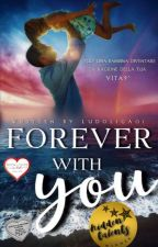 FOREVER WITH YOU (#Wattys2017) #concorsiamo2k17 by Ludoliga01