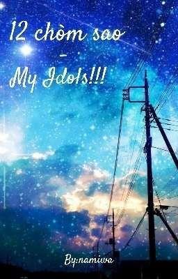 Đọc truyện 12 chòm sao - My Idols!!!