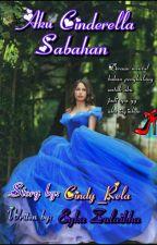Aku Cinderella Sabahan (COMPLETED) by EykaAHamid