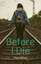 Before I Die by patrishhiaa