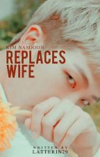 Replaces Wife || 김남준 by latterin29_