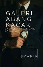 GALERI ABANG KACAK ✔ by _syakir_
