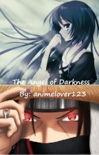 The Angel Of Darkness (Itachi Love Story) by animelover123