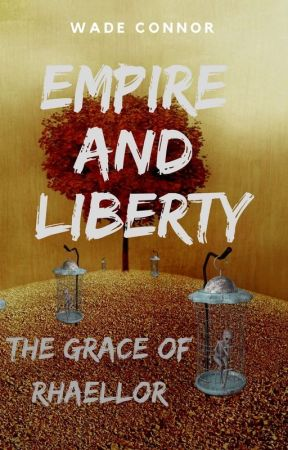 Empire and Liberty: The Grace of Rhaellor by WadeConnor