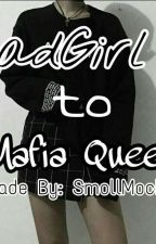 BadGirl To Mafia Queen (♥COMPLETE♥) by SmollMochii