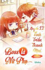 Boss là nữ phụ - Quyển 12: Tình triền thanh mai by KimYongNeulKyn