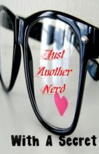 Just Another Nerd With a Secret. (on hold) by LonerGirl2461