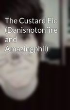 The Custard Fic (Danisnotonfire and Amazingphil) by dans_malteaser