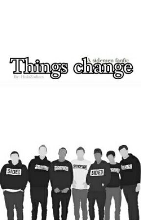 Things change » Sidemen fanfic by HoloZodiacs