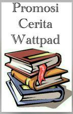 Promosi Cerita Wattpad [OPEN] by promosiceritagratis