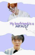 MY BOYFRIEND IS A MERMAID  [YOONMIN] by AylinLopez783