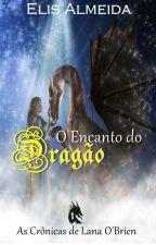 O Encanto do Dragão - As crônicas de Lana O'Brien. Volume 1 by ElisAlmeida