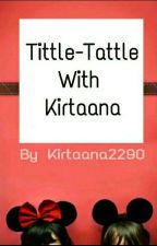 Tittle-Tattle With Kirtaana by kirtaana2290