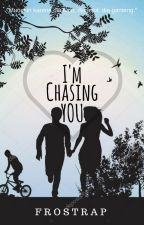 I'm Chasing YOU by frostRAP