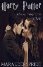 Harry Potter: Living Through Love by MaraudersPride