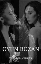 OYUN BOZAN by DilaraBerra_rk