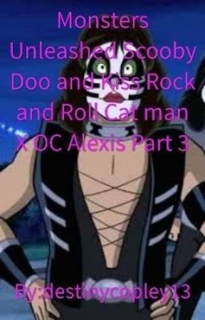 Monsters Unleashed Scooby Doo And Kiss Rock And Roll Cat Man X Oc Alexis Part 3 More Costumes Stolen Wattpad