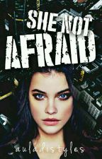 She Not Afraid (REVISI) by auladistyles