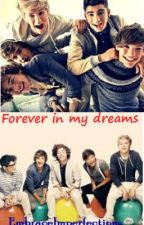 Forever In My Dreams ~ A One Direction FanFic by MadeInParisx