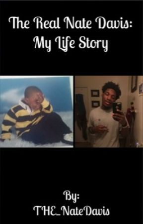 The Real Nate Davis : My Life Story by THE_NateDavis-_-