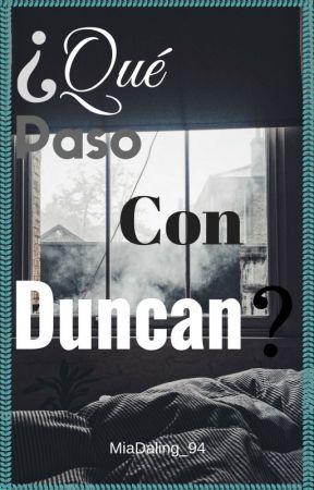 ¿Qué Pasó Con Duncan? by MiaDaling_94