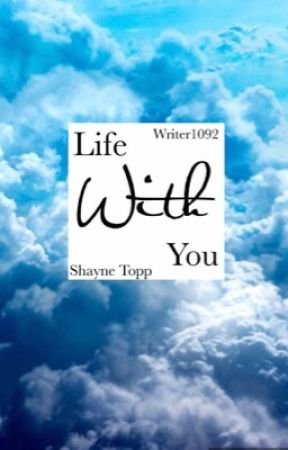 Life With You *Shayne Topp* by writer1092
