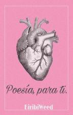Poesía, para ti.  by BiribiWeed